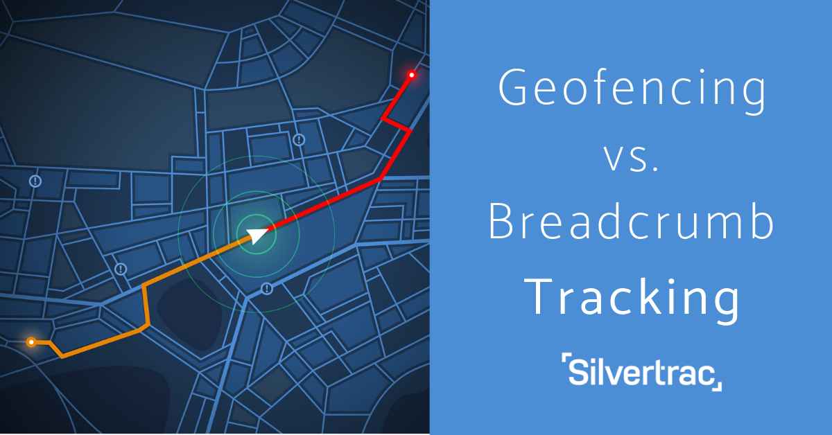 Geofencing vs Breadcrumb Tracking