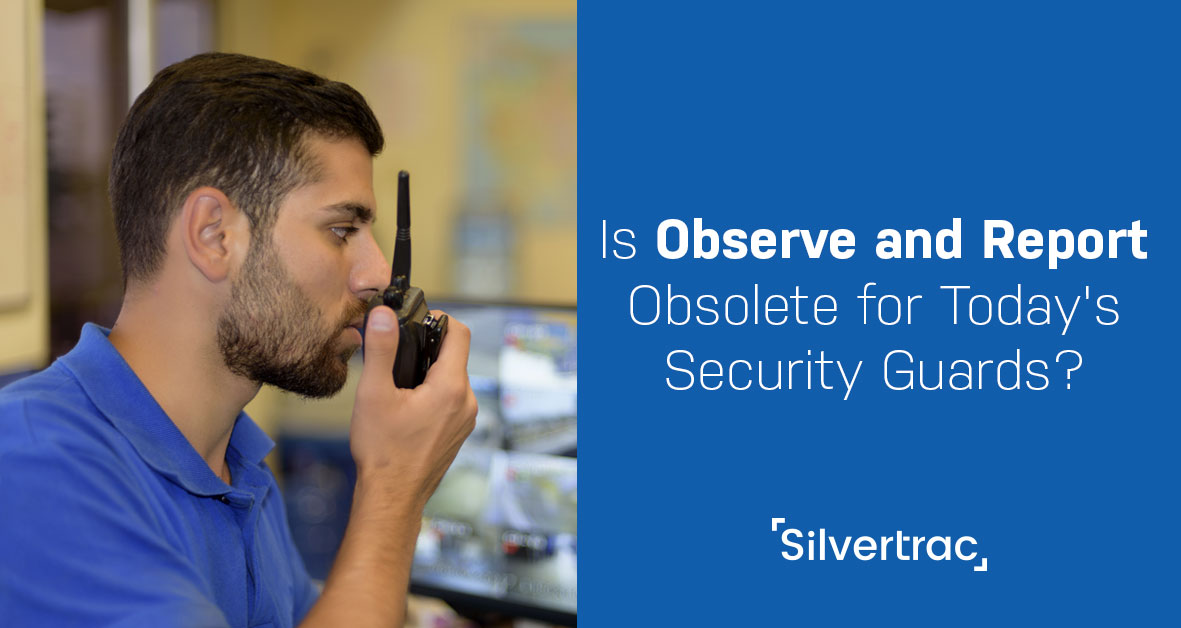Is Observe and Report Obsolete for Today's Security Guard Industry?