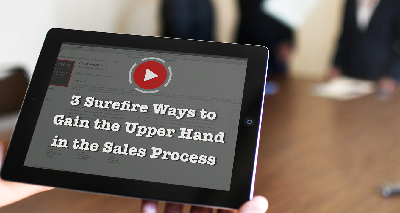 3 Surefire Ways to Gain the Upper Hand in the Security Sales Process