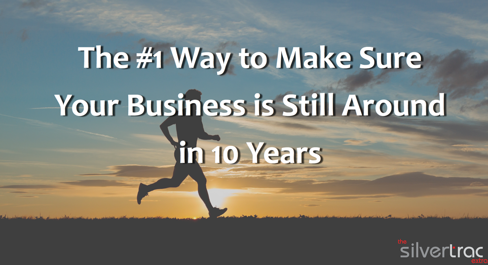 Top Way to Make Sure Your Business is Still Around in 10 Years