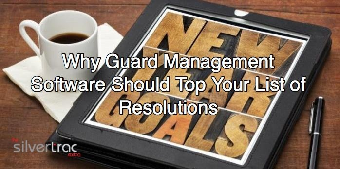 Why Guard Management Software Should Top Your List of Resolutions