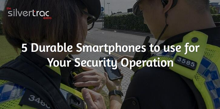 5 Durable Smartphones to Use in Your Security Operation
