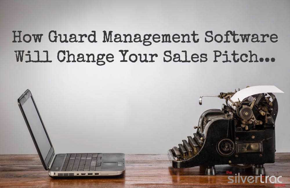 How Guard Management Software Changes Your Sales Pitch