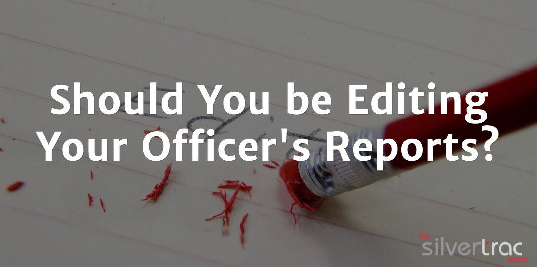 Should You Be Editing Your Security Officer Reports