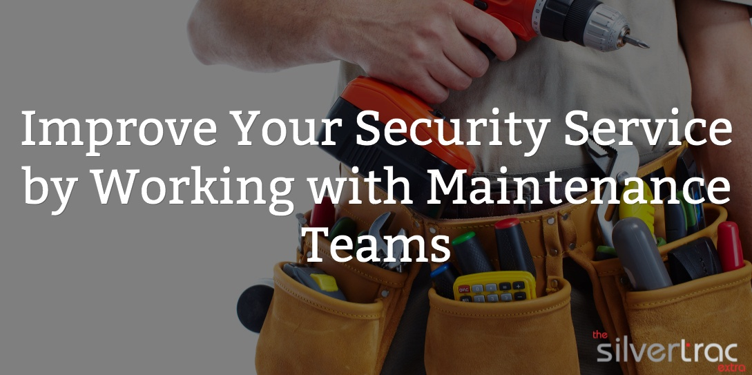 Improve Your Security Service by Working with Maintenance Teams