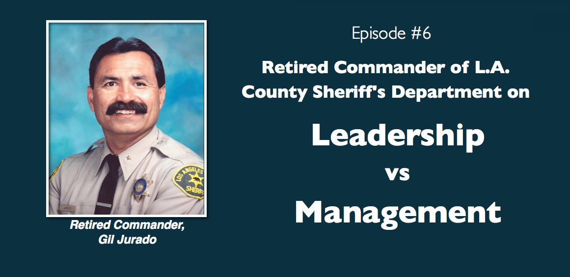 Retired LA Sheriff Gil Jurado on Leadership vs. Management